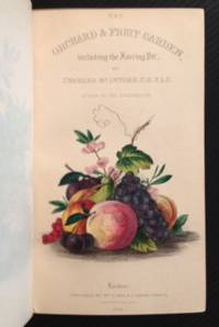 The Orchard: The Management of Wall and Standard Fruit Trees, and the Forcing Pit; with Selected Lists and Synonymes of the Most Choice Variety