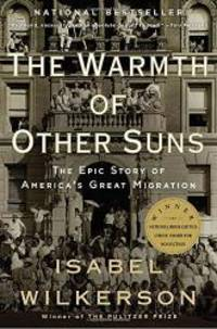 The Warmth of Other Suns: The Epic Story of America's Great Migration by Isabel Wilkerson - 2011-06-09