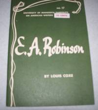 E.A. Robinson (University of Minnesota Pamphlets on American Writers #17) by Louis Coxe - Paperback - 1968 - from Easy Chair Books (SKU: 102319)