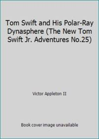 image of Tom Swift and His Polar-Ray Dynasphere (The New Tom Swift Jr. Adventures No.25)