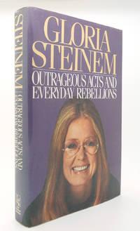 OUTRAGEOUS ACTS AND EVERYDAY REBELLIONS by Gloria Steinem - First Edition; First Printing - 1987 - from Rare Book Cellar and Biblio.co.uk