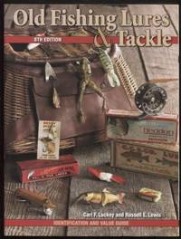 Old Fishing Lures & Tackle ;  Identification and Value Guide, 8th Edition   Identification and Value Guide, 8th Edition
