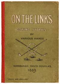On the Links Being Golfing Stories by Various Hands, with Shakespeare on Golf, by A Novice, also Two Rhymes on Golf by Andrew Lang