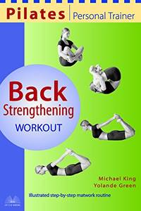 Pilates Personal Trainer Back Strengthening Workout: Illustrated Step-by-Step Matwork Routine
