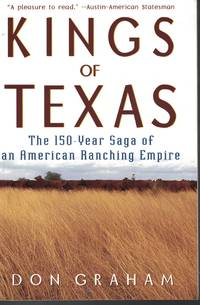 image of Kings Of Texas 150 Year Saga of Am American Ranching Empire