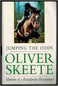 Jumping the Odds: Memoirs of a Rastafarian Showjumper by Oliver Skeete - 1995