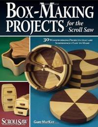 Box-Making Projects for the Scroll Saw: 30 Woodworking Projects that are Surprisingly Easy to Make