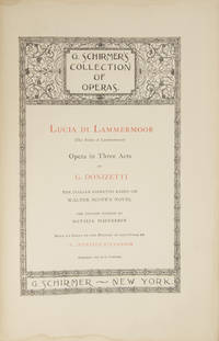 image of Lucia di Lammermoor (The Bride of Lammermoor) Opera in Three Acts... The Italian Libretto Based on Walter Scott's Novel The English Version by Natalia Macfarren With an Essay on the History of the Opera by E. Irenaeus Stevenson... G. Schirmer's Collection of Operas. [Piano-vocal score]