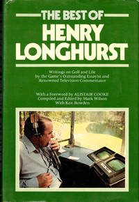 The Best of Henry Longhurst: Writings on Golf and Life by the Game's Outstanding Essayist and Renowned Television Commentator
