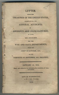 Letter from the Treasurer of the United States, accompanying his general accounts of receipts and expenditures; as also, his accounts for the War and Navy Departments, from the first of October, 1806, to the thirtieth of September, 1807, inclusive. January 18, 1808. Read, and ordered to be referred to the committee of ways and means.
