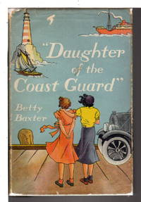 DAUGHTER OF THE COAST GUARD. by  Betty Baxter - Hardcover - (1938.) - from Bookfever.com, IOBA (SKU: 63177)