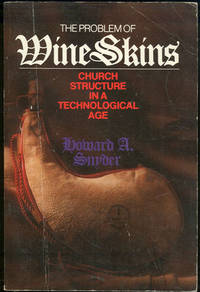 PROBLEM OF WINE SKINS Church Structure in a Technological Age, Snyder, Howard