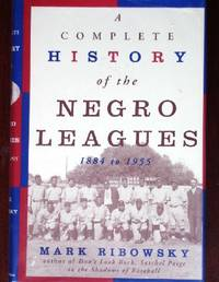 A Complete History of the Negro Leagues 1884-1955