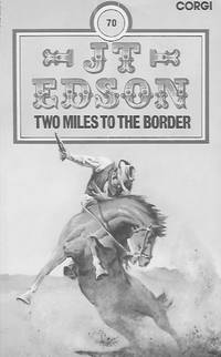 Two Miles to the Border by  J T Edson - Paperback - First Paperback Edition - 1972 - from Farrellbooks (SKU: 003636)