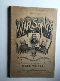 Dedicated to the G.A.R. War Songs: for the Anniversaries and Gatherings of Soldiers, to Which is Added a Selection of Songs and Hymns for Memorial Day