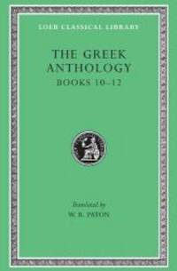 The Greek Anthology: Greek Anthology, IV, Book 10: The Hortatory and Admonitory Epigrams. Book 11: The Convivial and Satirical Epigrams. Book 12: ... Puerilis (Loeb Classical Library) (Volume IV) by Harvard University Press - Hardcover - 2005-05-09 - from Books Express (SKU: 0674990943n)