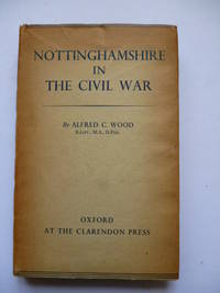 Nottinghamshire in the Civil War by WOOD, Alfred C - 1937