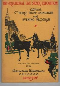International Live Stock Exposition: Official Horse Show Catalogue and Evening Program, To be held November 26 to December 4 Inclusive 1954