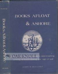BOOKS AFLOAT & ASHORE, A HISTORY OF BOOKS, LIBRARIES AND READING AMONG SEAMEN DURING THE AGE OF SAIL