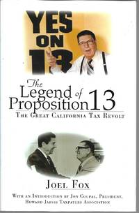 The Legend of Proposition 13: The Great California Tax Revolt by Joel Fox - Paperback - Signed - 2003-05 - from Paper Time Machines (SKU: 4777)