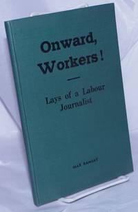 image of Onward, workers!  Lays of a Labour journalist With a foreword by Henry Boote
