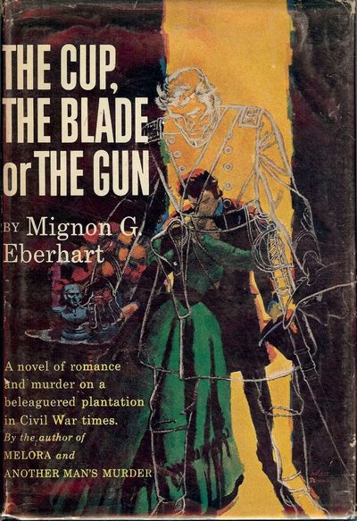 1961. EBERHART, Mignon G. THE CUP, THE BLADE OR THE GUN. NY: Random House, . 8vo., cloth in dust jac...