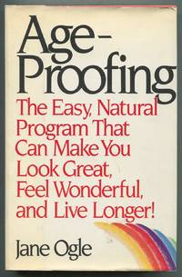 Ageproofing by  Jane OGLE - First Edition - 1985 - from Between the Covers- Rare Books, Inc. ABAA (SKU: 412072)