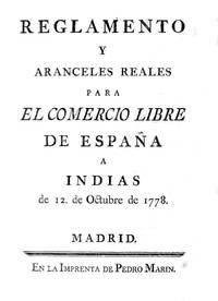 Reglamento y aranceles reales para el comercio libre de España a Indias de 12. de octubre de 1778