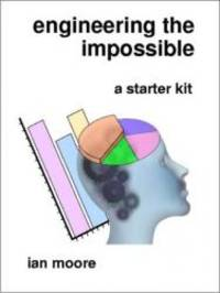 Engineering the Impossible: A Starter Kit by Ian Moore - 2002-01-01