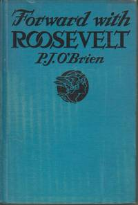 image of Forward with Roosevelt An Authentic Narrative of His Life, Aims, and  Ambitions, and Ambitions and a Graphic Story of His Endeavor of Social  Security