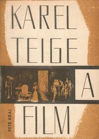 image of Karel Teige a film. Úvodní studie Petra Krále [Karel Teige and film. With an introductory study by Petr Král]
