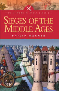 Sieges of the Middle Ages (Pen And Sword Military Classics) by Warner, Philip - 2/19/2005