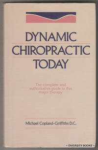 DYNAMIC CHIROPRACTIC TODAY: The Complete and Authoritative Guide to This Major Therapy