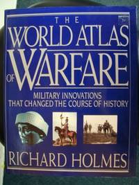 World Atlas of Warfare: Military Innovations That Changed the Course Ofhistory