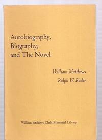 image of AUTOBIOGRAPHY, BIOGRAPHY, AND THE NOVEL: PAPERS READ AT A CLARK LIBRARY  SEMINAR, MAY 13, 1972
