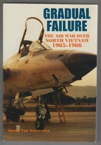 Gradual Failure: the Air War over North Vietnam 1965-1966