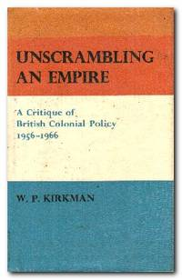 Unscrambling An Empire A Critique of British Colonial Policy 1956-1966