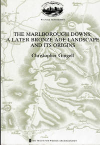 The Marlborough Downs: A Later Bronze Age Landscape And Its Origins. W.A.N.H.S Monograph 1