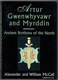 Artur, Gwenwhyvawr and Myrddin: Ancient Brythons Of The North