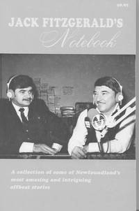 Jack Fitzgerald's Notebook: a Collection of Some of Newfoundland's Most Amazing and Intriguing...