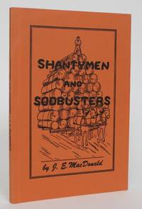 image of Shantymen and Sodbusters: an account of logging and settlement in Kirkwood Township, 1869-1928