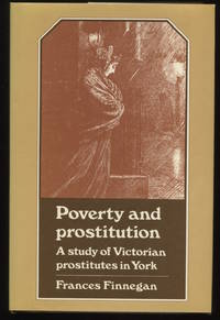 Poverty and Prostitution. A Study of Victorian Prostitution in New York.