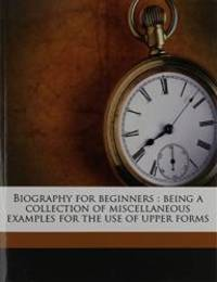 image of Biography for beginners: being a collection of miscellaneous examples for the use of upper forms