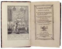 LA MAGIE BLANCHE DÉVOILÉE, OU EXPLICATION DES TOURS SURPRENANS QUI FONT DEPUIS PEU L'ADMIRATION DE LA CAPITALE & DE LA PROVINCE. AVEC TOUS DES RÉFLEXIONS SUR LA BAGUETTE DIVINATOIRE, LES AUTOMATES JOUEURS D'ÉCHECS, &c. &c. . . . OUVRAGE ORNÉ DE 101 FIGURES. . . TOME PREMIER [bound with:] SUPPLÉMENT. . . CONTENANT L'EXPLICATION DE PLUSIEURS TOURS NOUVEAUX, JOUÉS DEPUIS PEU À LONDRES. AVEC DES ÉCLAIRCISSEMENS SUR LES ARTIFICES DES JOUEURS DE PROFESSION, LES CADRANS SYMPATHETIQUES, LE MOUVEMENT PERPÉTUEL, LES CHEVAUX SAVANS, LES POUPÉES PARLANTES, LES AUTOMATES DANSANS, LES VENTRILOQUES, LES SABOTS ÉLASTIQUES, &c. &c. . . . TOME SECOND [bound with:] TESTAMENT DE JEROME SHARP, PROFESSEUR DE PHYSIQUE AMUSANTE; OÙ L'ON TROUVE, PARMI PLUSIEURS TOURS DE SUBTILITÉ, QU'ON PEUT EXÉCUTER SANS AUCUNE DÉPENSE, DES PRÉCEPTES & DES EXEMPLES SUR L'ART DE FAIRE D