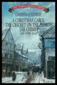CHRISTMAS STORIES - A Christmas Carol; The Cricket on the Hearth; The Chimes - and Other Tales