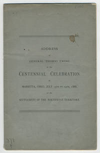Address of General Thomas Ewing at the centennial celebration at Marietta, Ohio, July 15th to 19th, 1888, of the settlement of the Northwest Territory.