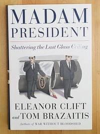 MADAM PRESIDENT: Shattering the Last Glass Ceiling (Lisa Drew Bks.)
