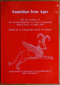 Anatolian Iron Ages: The Proceedings of the Second Anatolian Iron Ages Colloquium held at Izmir, 4-8 May 1987 (British Institute of Archaeology at Ankara Monograph No. 13)