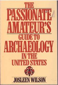 THE PASSIONATE AMATEUR'S GUIDE TO ARCHAEOLOGY IN THE UNITED STATES