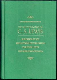 "The Beloved Works of C.S. Lewis. ""Surprised by Joy"", ""Reflections on the Psalms"", ""The Four Loves"", ""The Business of Heaven."" The Inspirational Christian Library"